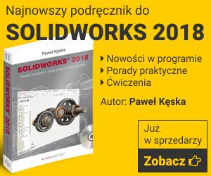 Podręcznik SOLIDWORKS 2018 Nowości w programie, porady praktyczne oraz ćwiczenia